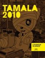 TAMALA 2010 – A PUNK CAT IN SPACE